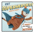 Knit Superheroes! : 12 Animals--Caped, Masked and Ready for Action - eBook