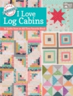 Block-Buster Quilts - I Love Log Cabins : 16 Quilts from an All-Time Favorite Block - eBook