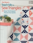 Pat Sloan's Teach Me to Sew Triangles : 13 Easy Techniques Plus 12 Fun Quilts - eBook