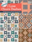Block-Buster Quilts - I Love Churn Dashes : 15 Quilts from an All-Time Favorite Block - eBook