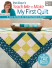 Pat Sloan's Teach Me to Make My First Quilt : A How-to Book for All You Need to Know - eBook