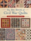 The Big Book of Civil War Quilts : 58 Patterns for Reproduction-Fabric Lovers - Book