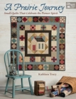 A Prairie Journey : Small Quilts That Celebrate the Pioneer Spirit - Book