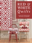 Red & White Quilts : 14 Quilts with Timeless Appeal from Today's Top Designers - eBook