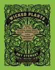 Wicked Plants : The A-Z of Plants That Kill, Maim, Intoxicate and Otherwise Offend - Book