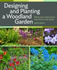 Designing and Planting a Woodland Garden: Plants and Combinations That Thrive in the Shade - Book