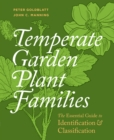 Temperate Garden Plant Families: The Essential Guide to Identification and Classification - Book
