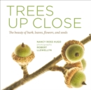 Trees Up Close: The Beauty of Bark, Leaves, Flowers, and Seeds - Book