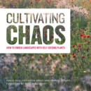Cultivating Chaos: Gardening with Self-Seeding Plants - Book