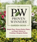 The Proven Winners Garden Book : Simple Plans, Picture-Perfect Plants, and Expert Advice for Creating a Gorgeous Garden - Book