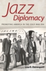 Jazz Diplomacy : Promoting America in the Cold War Era - eBook