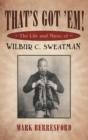 That's Got 'Em! : The Life and Music of Wilbur C. Sweatman - eBook