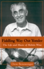 Fiddling Way Out Yonder : The Life and Music of Melvin Wine - eBook