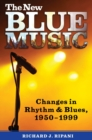 The New Blue Music : Changes in Rhythm & Blues, 1950-1999 - eBook