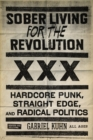 Sober Living For The Revolution : HARDCORE PUNK, STRAIGHT EDGE, AND RADICAL POLITICS - eBook