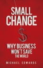 Small Change : Why Business Won't Save the World - eBook