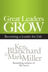 Great Leaders Grow : Becoming a Leader for Life - eBook