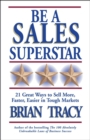 Be a Sales Superstar : 21 Great Ways to Sell More, Faster, Easier in Tough Markets - eBook