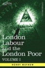 London Labour and the London Poor : A Cyclopaedia of the Condition and Earnings of Those That Will Work, Those That Cannot Work, and Those That Will No - Book