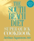 The South Beach Diet Super Quick Cookbook : 200 Easy Solutions for Everyday Meals - eBook