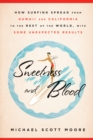 Sweetness and Blood : How Surfing Spread from Hawaii and California to the Rest of the World, with Some Unexpected Results - eBook