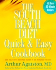 The South Beach Diet Quick and Easy Cookbook : 200 Delicious Recipes Ready in 30 Minutes or Less - eBook