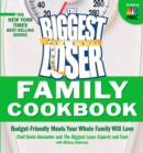 The Biggest Loser Family Cookbook : Budget-Friendly Meals Your Whole Family Will Love - eBook