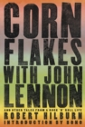 Corn Flakes with John Lennon : And Other Tales from a Rock 'n' Roll Life - eBook