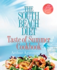 The South Beach Diet Taste of Summer Cookbook : 150 All-New Fast and Flavorful Recipes - eBook
