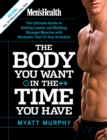 Men's Health The Body You Want in the Time You Have : The Ultimate Guide to Getting Leaner and Building Muscle with Workouts that Fit Any Schedule - eBook