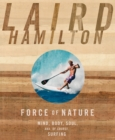 Force of Nature : Mind, Body, Soul, And, of Course, Surfing - eBook