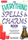 The Everything Spells and Charms Book : Cast spells that will bring you love, success, good health, and more - eBook