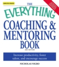 The Everything Coaching and Mentoring Book : How to increase productivity, foster talent, and encourage success - eBook