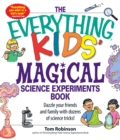 The Everything Kids' Magical Science Experiments Book : Dazzle your friends and family by making magical things happen! - eBook