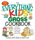 The Everything Kids' Gross Cookbook : Get Your Hands Dirty in the Kitchen With These Yucky Meals - eBook