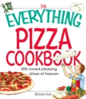 The Everything Pizza Cookbook : 300 Crowd-Pleasing Slices of Heaven - eBook