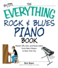 The Everything Rock & Blues Piano Book : Master Riffs, Licks, and Blues Styles from New Orleans to New York City - eBook