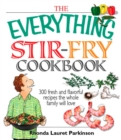 The Everything Stir-Fry Cookbook : 300 Fresh and Flavorful Recipes the Whole Family Will Love - eBook