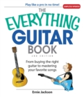 The Everything Guitar Book : From Buying the Right Guitar to Mastering Your Favorite Songs - eBook