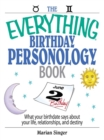 The Everything Birthday Personology Book : What Your Birthdate Says About Your Life, Relationships, And Destiny - eBook