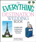 The Everything Destination Wedding Book : A Complete Guide to Planning Your Wedding Away from Home - eBook