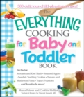 The Everything Cooking For Baby And Toddler Book : 300 Delicious, Easy Recipes to Get Your Child Off to a Healthy Start - eBook