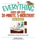 The Everything Quick and Easy 30 Minute, 5-Ingredient Cookbook : 300 Delicious Recipes for Busy Cooks - eBook