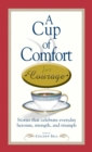 A Cup of Comfort Courage : Stories That Celebrate Everyday Heroism, Strength, and Triumph - eBook