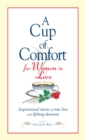 A Cup of Comfort for Women in Love : Inspirational Stories of True Love and Lifelong Devotion - eBook