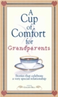 A Cup of Comfort for Grandparents : Stories That Celebrate a Very Special Relationship - eBook
