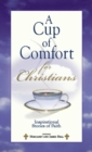 A Cup Of Comfort For Christians : Inspirational Stories of Faith - eBook