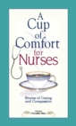 A Cup of Comfort for Nurses : Stories of Caring and Compassion - eBook