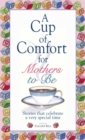 A Cup Of Comfort For Mothers To Be : Stories That Celebrate a Very Special Time - eBook