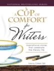 A Cup of Comfort for Writers : Inspirational Stories That Celebrate the Literary Life - eBook